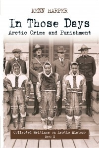IN THOSE DAYS: ARCTIC CRIME AND PUNISHMENT Book Launch with Kenn Harper
