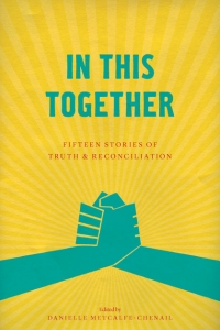 In This Together: Fifteen Stories of Truth and Reconciliation Book Launch with Danielle Metcalfe-Chenail and Steven Cooper