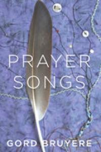 Book Launch: Prayer Songs by Gord Bruyere