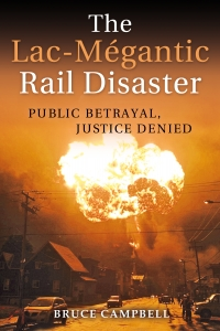 An Evening with Bruce Campbell, the Author of The Lac-Mégantic Rail Disaster: Public Betrayal, Justice Denied