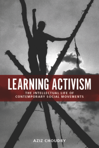 Book Launch: LEARNING ACTIVISM: THE INTELLECTUAL LIFE OF CONTEMPORARY SOCIAL MOVEMENTS with Aziz Choudry