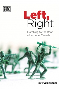 Left, Right — Marching to the Beat of Imperial Canada Book Launch with Yves Engler