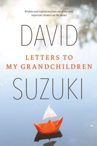 DAVID SUZUKI: Letters to My Grandchildren