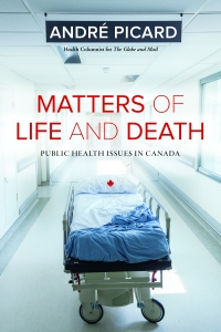 André Picard On His New Book MATTERS OF LIFE AND DEATH: Public Health Issues in Canada
