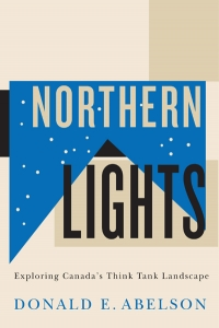 Northern Lights  Exploring Canada's Think Tank Landscape with Author Donald E. Abelson