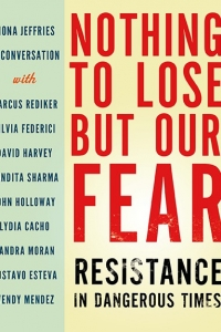 Nothing to Lose but Our Fear, Resistance in Dangerous Times with Fiona Jeffries