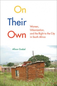 Book Launch: On Their Own: Women, Urbanization, and the Right to the City in South Africa with author Allison Goebel