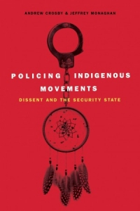 Policing Indigenous Movements Book Launch with Andrew Crosby and Jeffrey Monaghan
