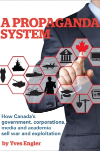 A Propaganda System: How Canada's Government, Corporations, Media and Academia Sell War and Exploitation with Yves Engler