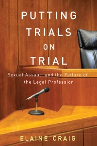 Putting Trials on Trial: Sexual Assault and the Failure of the Legal Profession with the Author Elaine Craig, In Conversation with Elizabeth Sheehy