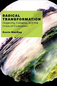 Kevin McKay on his new book Radical Transformation: Oligarchy, Collapse, and the Crisis of Civilization
