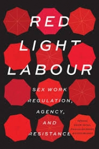 Red Light Labour: Sex Work Regulation, Agency, and Resistance!