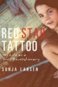 RED STAR TATTOO: My Life as a Girl Revolutionary Book Launch with Sonja Larsen