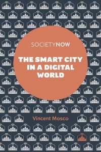 The Smart City in a Digital World   Book Launch with Vincent Mosco