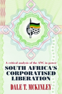 South Africa's Corporatised Liberation: A Critical Analysis of the ANC in Power with Dale T. McKinley