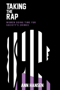 Taking the Rap: Women Doing Time for Society's Crimes, Author Ann Hansen In Conversation with Senator Kim Pate