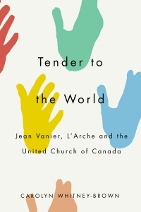 Tender to the World: Jean Vanier, L'Arche and the United Church of Canada
