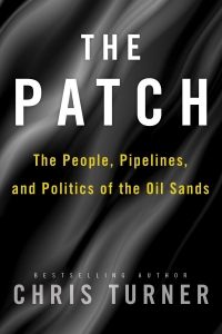 The Patch: The People, Pipelines, and Politics of the Oil Sands with Bestselling Author Chris Turner