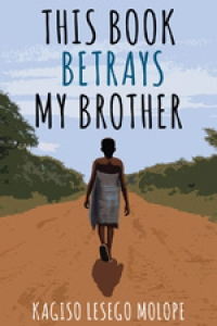 This Book Betrays My Brother Book Launch with author Kagiso Lesego Molope