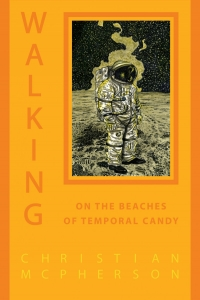 Christian McPherson Poetry Reading - Walking on the Beaches of Temporal Candy