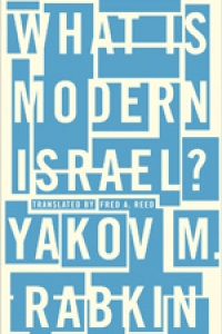 Internationally acclaimed author YAKOV M. RABKIN on What is Modern Israel?